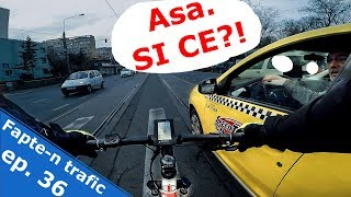Fapte-n trafic ep. 36
