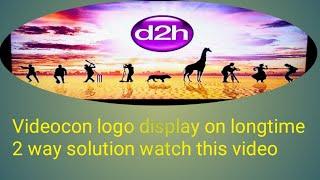 Videocon D2H longtime logo problem solve||వీడియోకాన్ D2H ఎంతసేపు అయినా అలానే ఉండిపోతే ఇలా చేయండి.