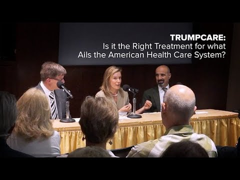 Trumpcare: Is it the Right Treatment for what Ails the American Health Care System?