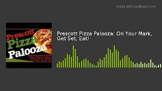 Prescott Pizza Palooza: On Your Mark, Get Set, Eat!