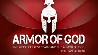 Knowing Our Adversary Part 1 - Ephesians 6:10-13