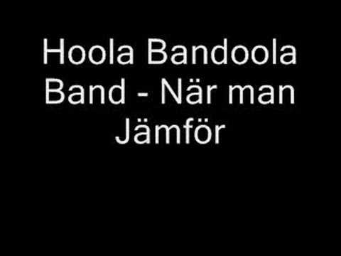 Hoola Bandoola Band - När Man Jämför