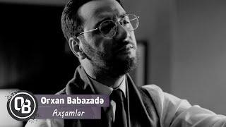 Orxan Babazade - Axşamlar (Official Audio)