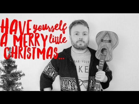 HAVE YOURSELF A MERRY LITTLE CHRISTMAS - UKULELE TUTORIAL!