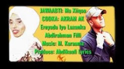 AKRAM AK JAWABTII HANIYEETA   MA XIIQAA   2018 BY THE ABDIKAAFI LYRICS