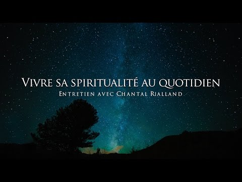 Chantal Rialland : Vivre sa spiritualité au quotidien