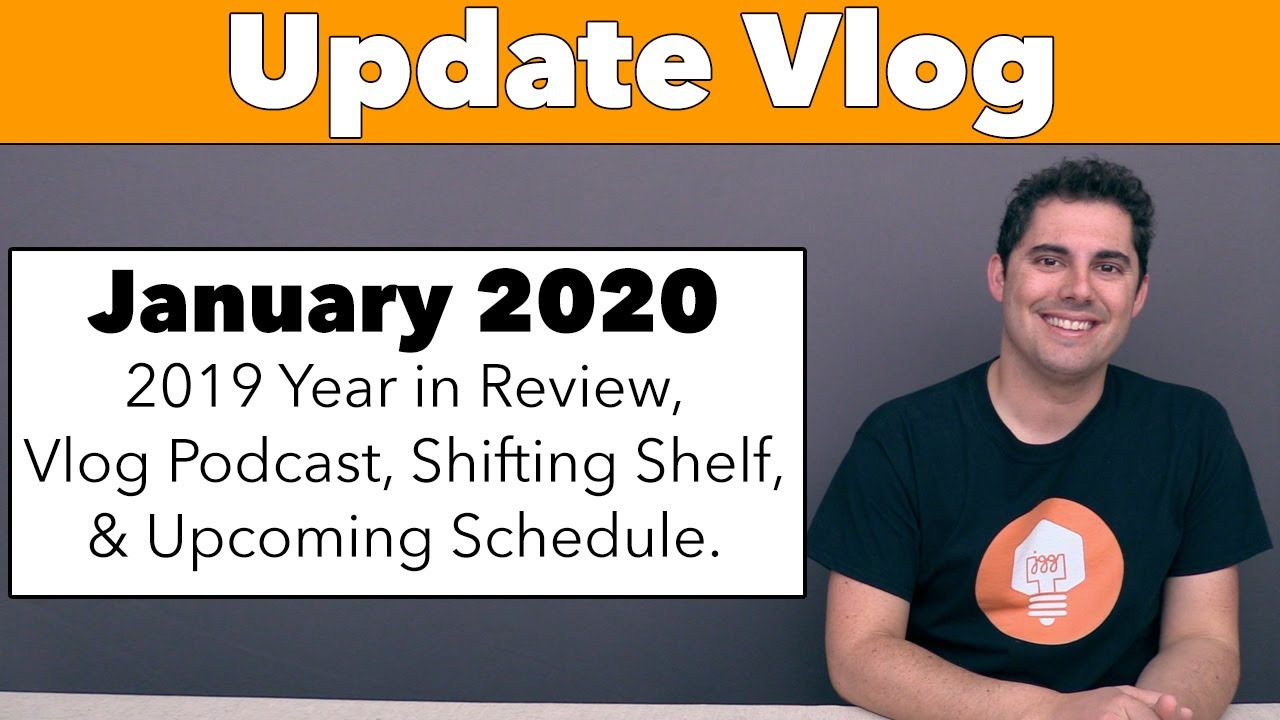 Jan '20 Update - 2019 Year in Review, Vlog Podcast, & Shifting Shelf!