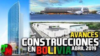 Avances Construcciones en Bolivia | Abril de 2019