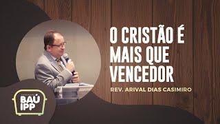 O Cristão é mais que Vencedor | Baú IPP | Rev. Arival Dias Casimiro | IPP TV