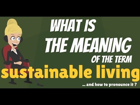 What is SUSTAINABLE LIVING? What does SUSTAINABLE LIVING mean? SUSTAINABLE LIVING meaning