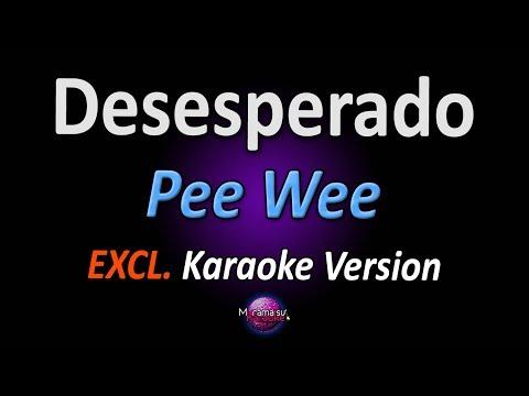 DESESPERADO (Karaoke Version) - Pee Wee