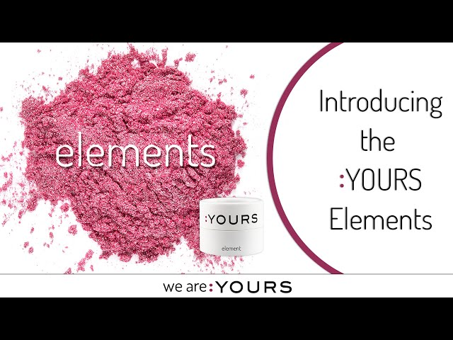 Introducing the :YOURS Elements