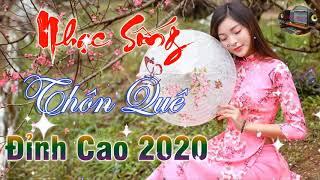 NHẠC SỐNG THÔN QUÊ - NHẠC SỐNG CHỌN LỌC- NHỊP CẦU ÂM NHẠC- LIÊN KHÚC RUMBA, BOLERO HAY 2020