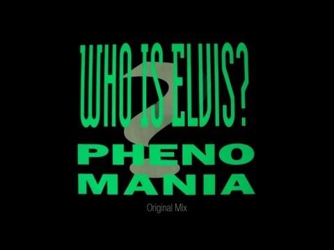 Phenomania - Who Is Elvis