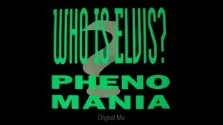 Phenomania - Who Is Elvis