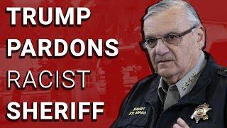 2017-08-28-22-00.SHAME-Trump-Pardons-Racist-Sheriff-Arpaio