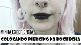 Minha experiência: Colocando Piercing na Bochecha