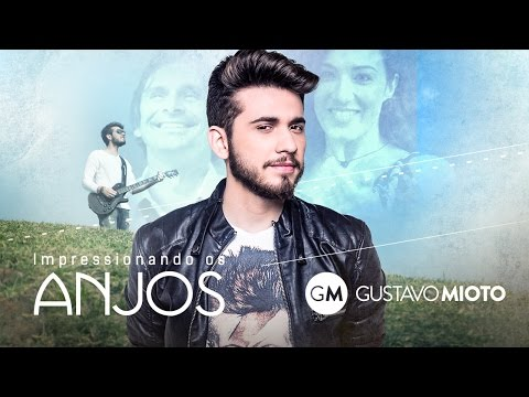 Gustavo Mioto - Impressionando os Anjos (Clipe Oficial)