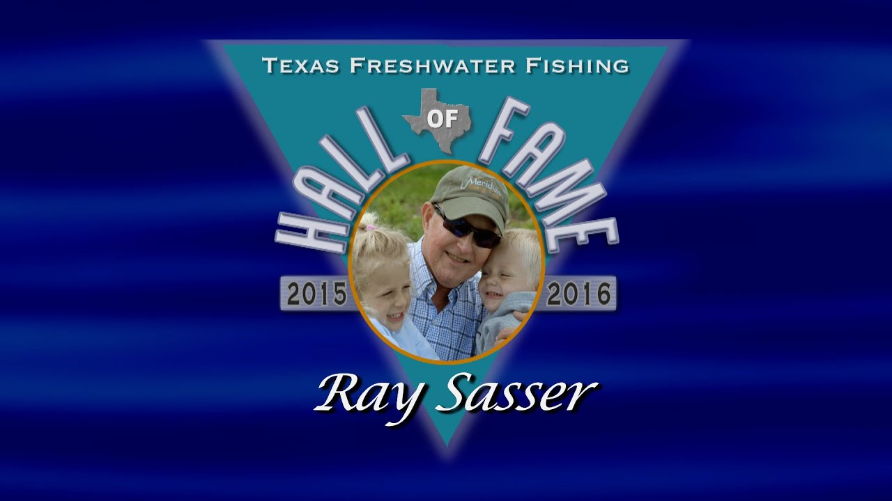Ray sasser texas freshwater fishing hall of fame 2016 for Texas parks and wildlife fishing report