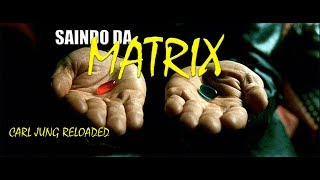 SAINDO DA MATRIX (CARL JUNG RELOADED)
