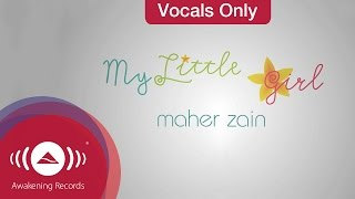 Maher Zain - My Little Girl | Vocals Only (Lyrics)