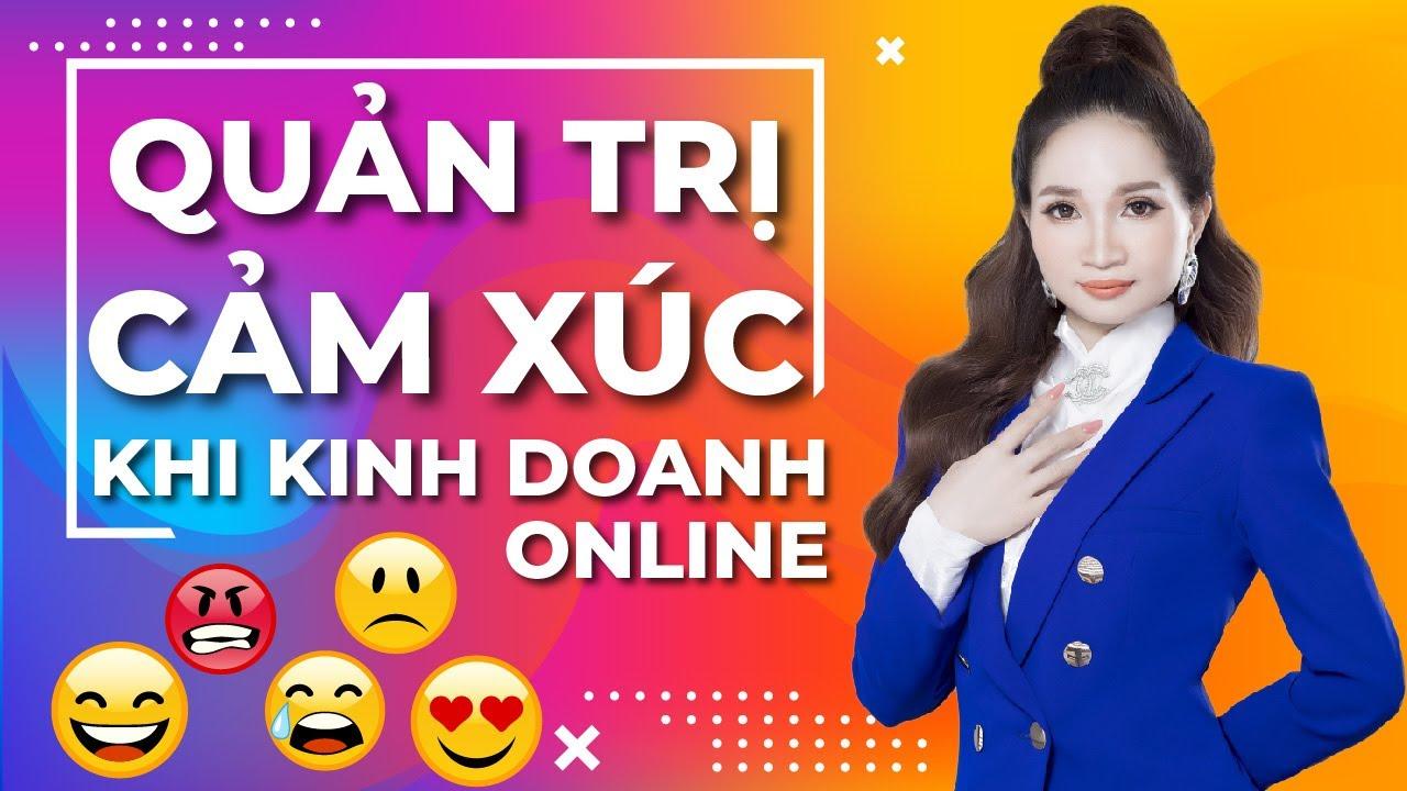 Quản Trị Cảm Xúc Khi Kinh Doanh Online – Chìa Khóa Để Thành Công   Thêm Nguyễn Official