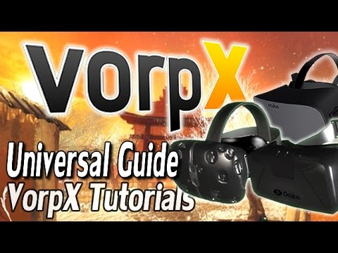 [OUTDATED] HTC VIVE, Oculus Rift & SteamVR - VorpX Universal Guide 2017 Edition