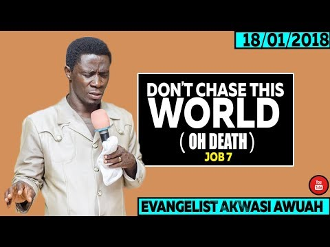 Don't Chase This World ( Oh Death  )  By Evangelist Akwasi Awuah 2018