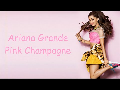 Ariana Grande ~ Pink Champagne ~ Lyrics