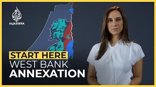 Why does Israel want to annex the West Bank?   Start Here