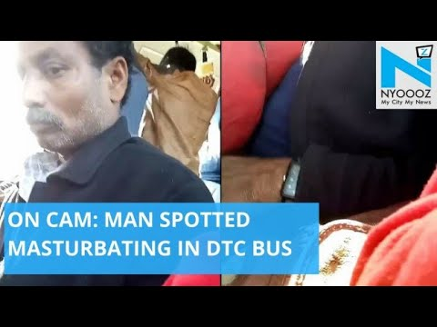 Shameful: Man Masturbates In Delhi Bus | FIR Registered | NYOOOZ TV