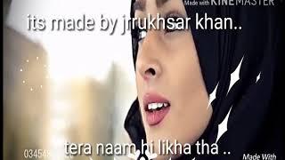 Haathon ki lakeeron Mei tera naam hi likha Tha ..30 second WhatsApp video ..
