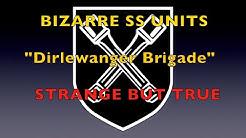 BIZARRE MILITARY UNITS | 36th Waffen SS 'Dirlewanger Brigade'; Strange but True