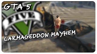 CARMAGEDDON MAYHEM - Grand Theft Auto 5 (GTA 5) PC Gameplay