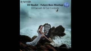 Dil Ibaadat - Future Bass Mashup