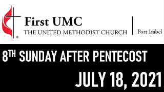 FUMC Port Isabel In-Person Worship Service - July 18, 2021 at 8:30am (8th Sunday after Pentecost)