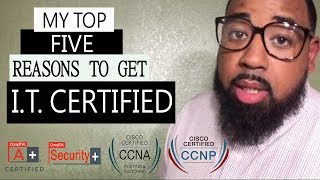 Top Five Reasons To Get An I.T. Certification | CCNA | Comptia A+ Sec+
