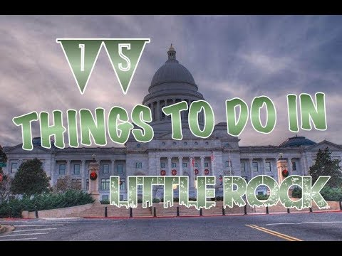Top 15 Things To Do In Little Rock, Arkansas
