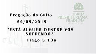 pregação (Está alguém dentre vós sofrendo?) 22/09/2019