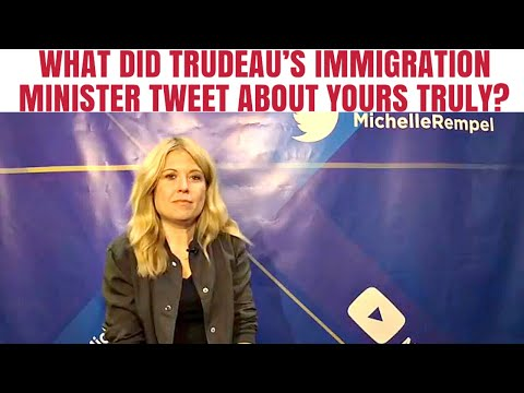 What did Trudeau's Immigration Minister Tweet about yours truly?