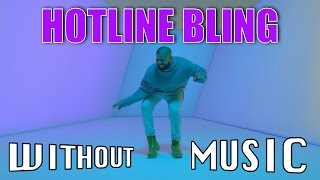 #WITHOUTMUSIC / Hotline Bling - Drake