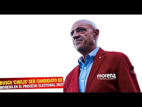 Busca 'Chelis' ser candidato de Morena en el proceso electoral 2021