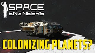 Space Engineers - Colonizing Planets?