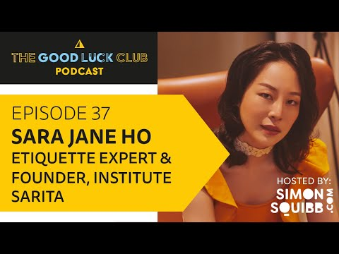 Episode 37 with Sara Jane Ho, Etiquette Expert & Founder, Institute Sarita | The Good Luck Club