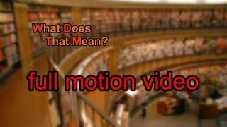 What does full motion video mean?