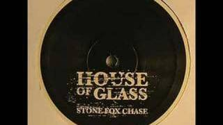 house of glass - stone fox chase