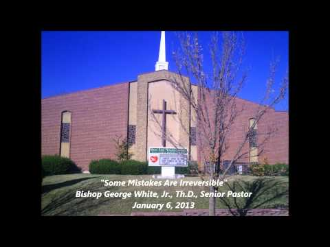 """""""Some Mistakes Are Irreversible"""" Bishop George White, Jr., Th.D., Senior Pastor"""