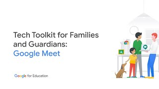 Tech Toolkit for Families and Guardians: Google Meet