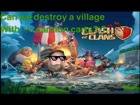 Clash Of Clans (Can we Destroy a Village with 300 cannon carts&More!!!