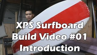 How to Make an XPS Foam Surfboard #01 - Introduction